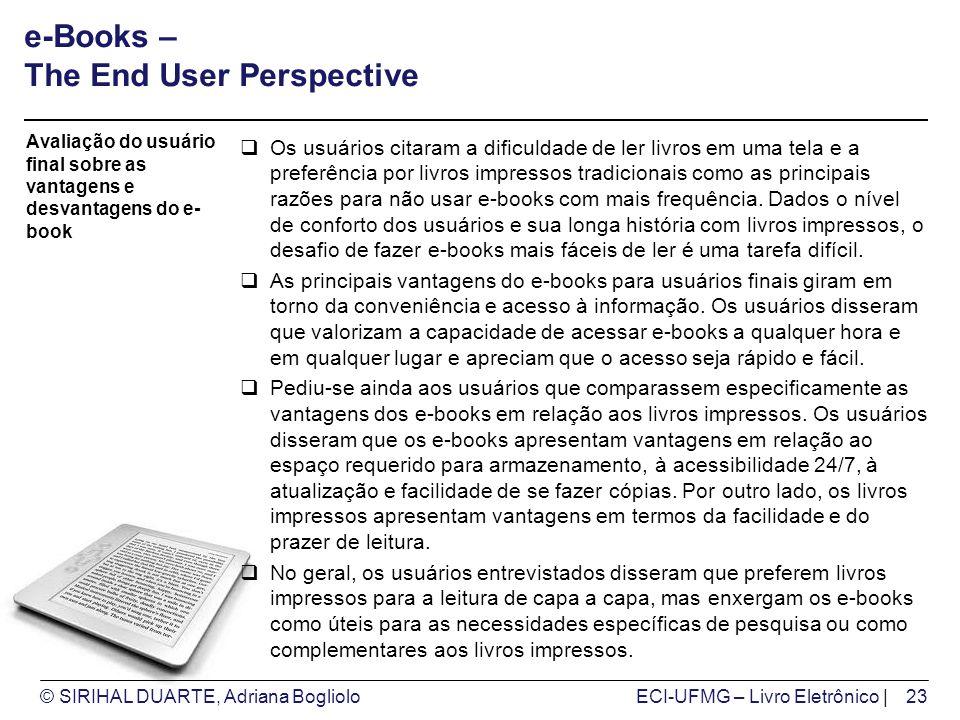 © SIRIHAL DUARTE, Adriana BoglioloECI-UFMG – Livro Eletrônico | e-Books – The End User Perspective Os usuários citaram a dificuldade de ler livros em