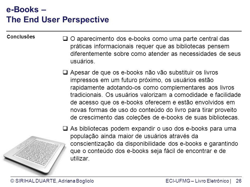 © SIRIHAL DUARTE, Adriana BoglioloECI-UFMG – Livro Eletrônico | e-Books – The End User Perspective O aparecimento dos e-books como uma parte central d