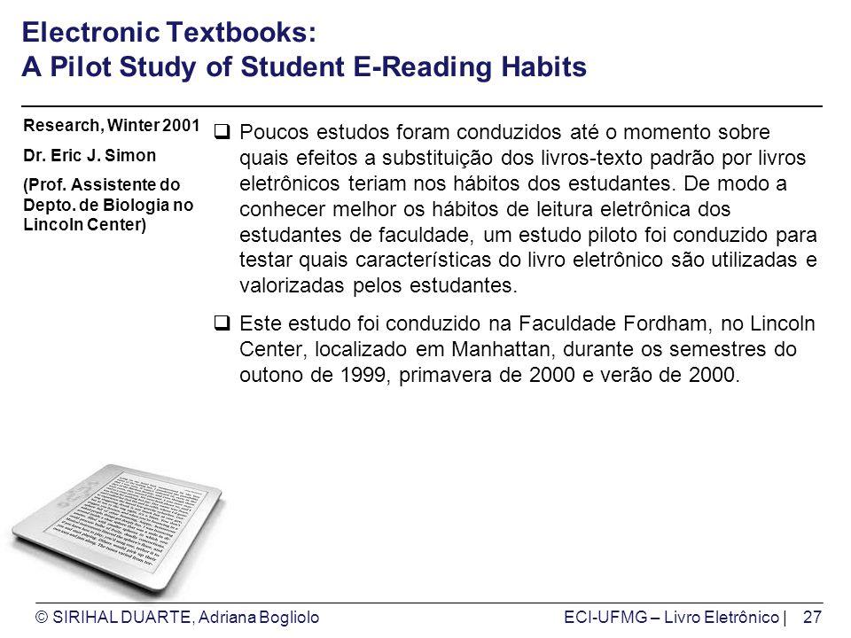 © SIRIHAL DUARTE, Adriana BoglioloECI-UFMG – Livro Eletrônico | Electronic Textbooks: A Pilot Study of Student E-Reading Habits Poucos estudos foram c