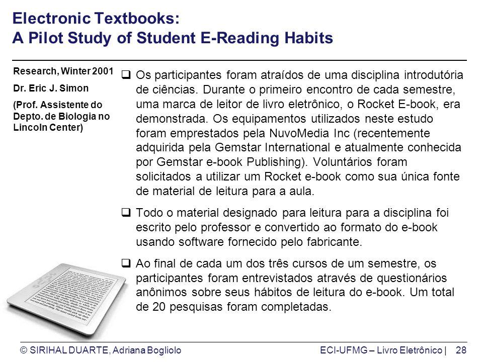 © SIRIHAL DUARTE, Adriana BoglioloECI-UFMG – Livro Eletrônico | Electronic Textbooks: A Pilot Study of Student E-Reading Habits Os participantes foram