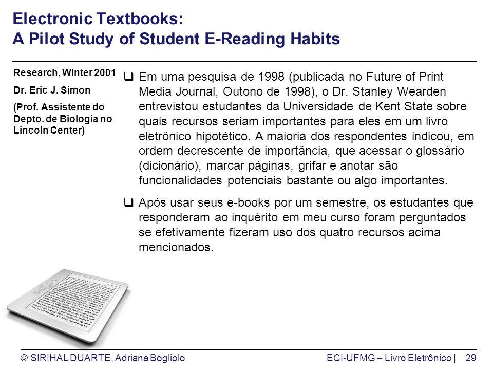 © SIRIHAL DUARTE, Adriana BoglioloECI-UFMG – Livro Eletrônico | Electronic Textbooks: A Pilot Study of Student E-Reading Habits Em uma pesquisa de 1998 (publicada no Future of Print Media Journal, Outono de 1998), o Dr.