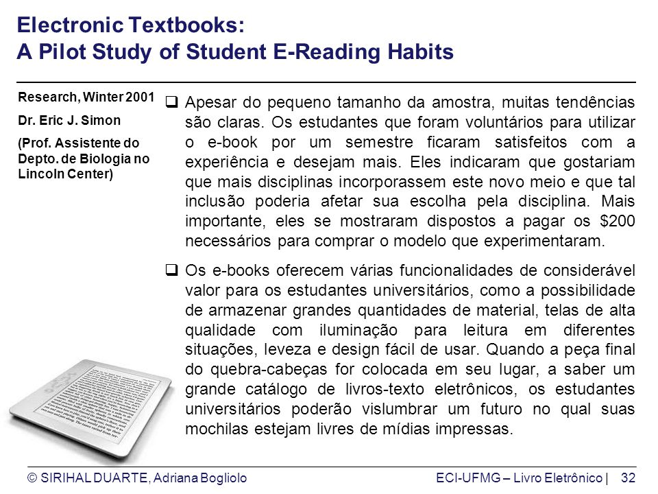 © SIRIHAL DUARTE, Adriana BoglioloECI-UFMG – Livro Eletrônico | Electronic Textbooks: A Pilot Study of Student E-Reading Habits Apesar do pequeno tama