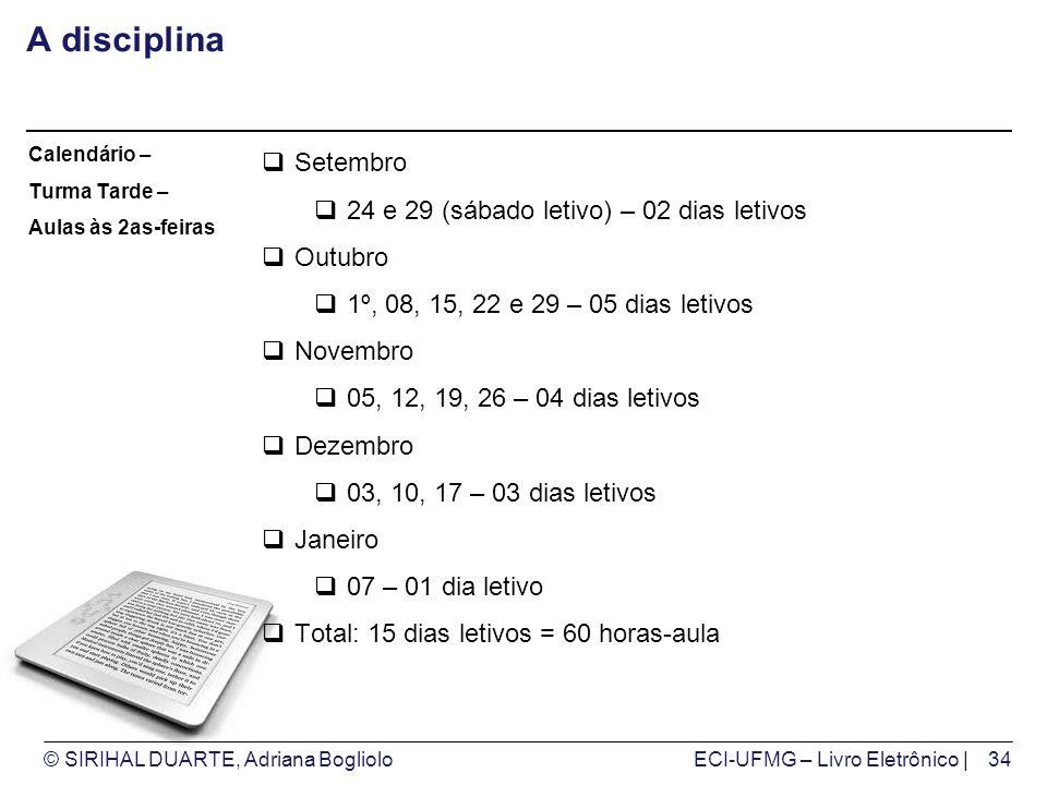 © SIRIHAL DUARTE, Adriana BoglioloECI-UFMG – Livro Eletrônico | A disciplina Setembro 24 e 29 (sábado letivo) – 02 dias letivos Outubro 1º, 08, 15, 22