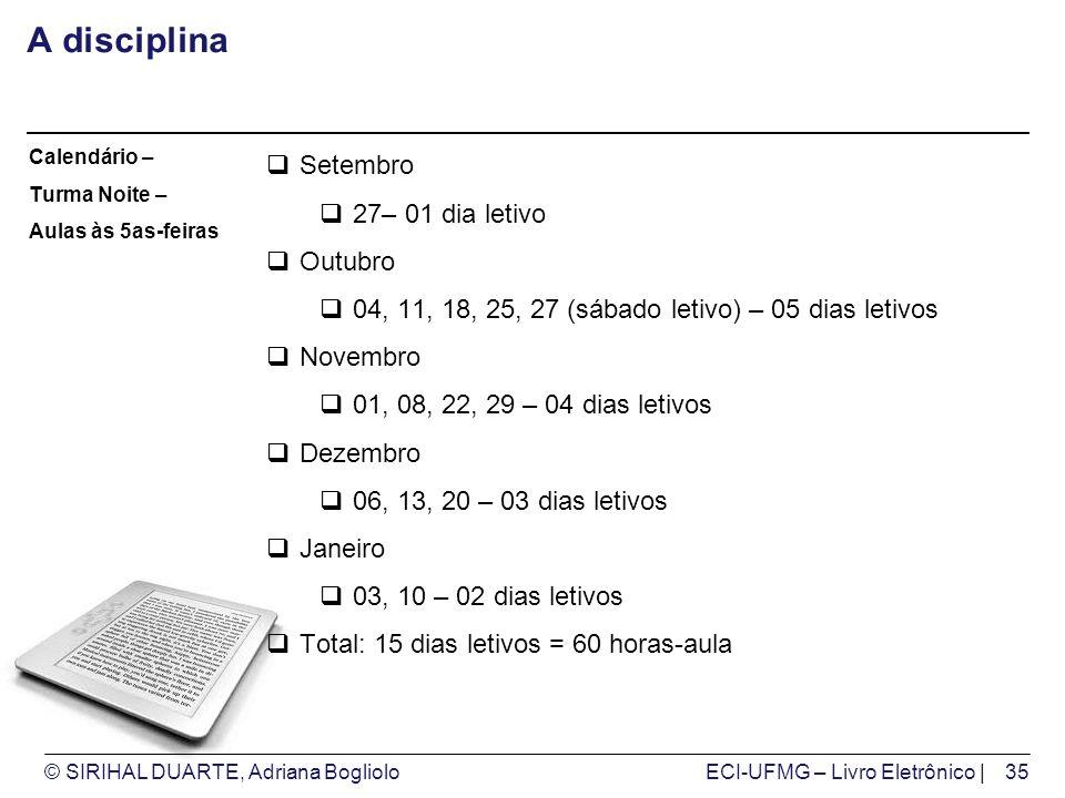© SIRIHAL DUARTE, Adriana BoglioloECI-UFMG – Livro Eletrônico | A disciplina Setembro 27– 01 dia letivo Outubro 04, 11, 18, 25, 27 (sábado letivo) – 0