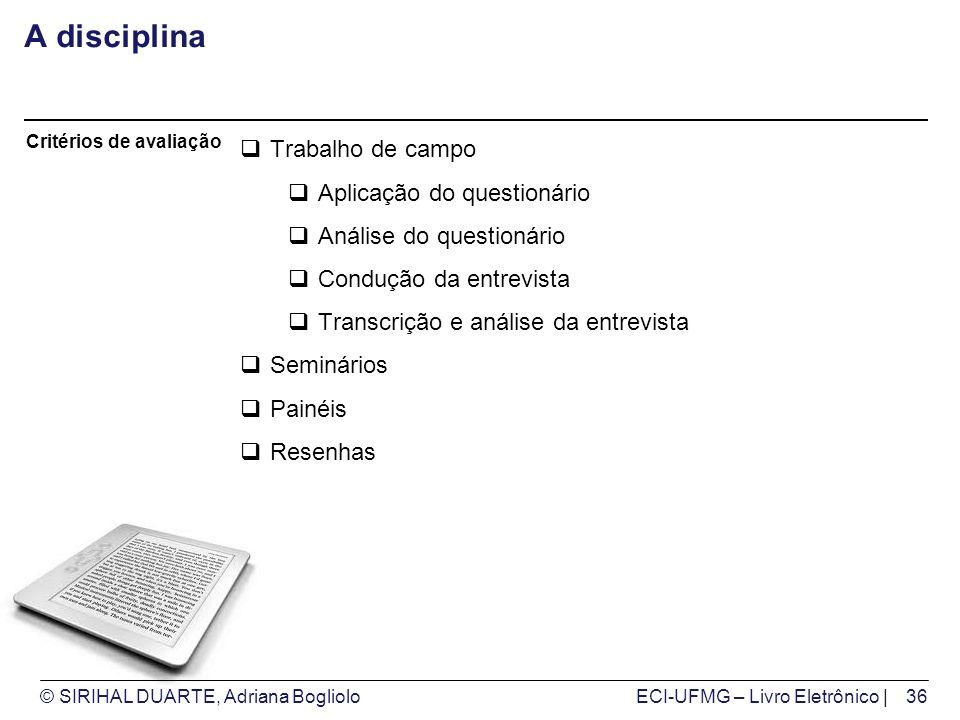 © SIRIHAL DUARTE, Adriana BoglioloECI-UFMG – Livro Eletrônico | A disciplina Trabalho de campo Aplicação do questionário Análise do questionário Condu