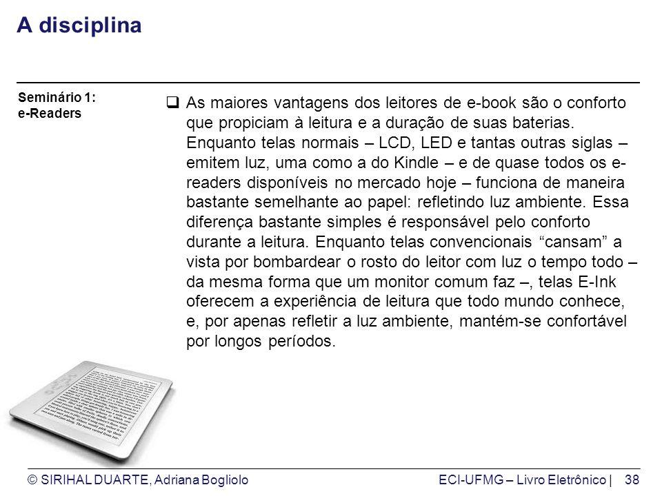 © SIRIHAL DUARTE, Adriana BoglioloECI-UFMG – Livro Eletrônico | A disciplina As maiores vantagens dos leitores de e-book são o conforto que propiciam à leitura e a duração de suas baterias.
