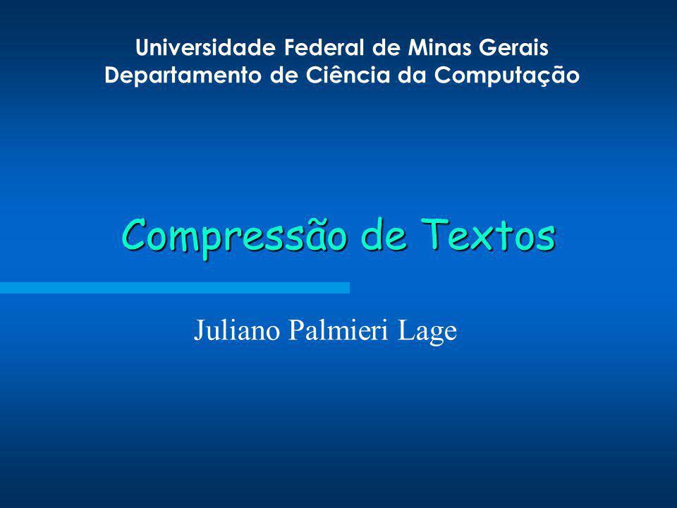 Universidade Federal de Minas Gerais Departamento de Ciência da Computação Compressão de Textos Juliano Palmieri Lage