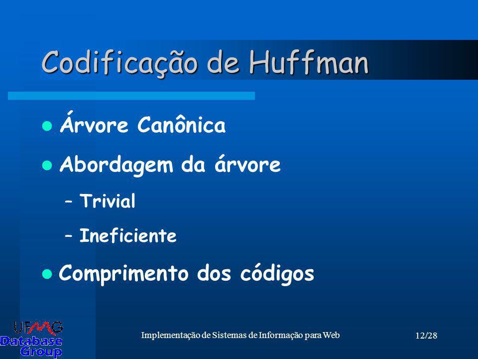 12/28 Implementação de Sistemas de Informação para Web Codificação de Huffman Árvore Canônica Abordagem da árvore –Trivial –Ineficiente Comprimento do