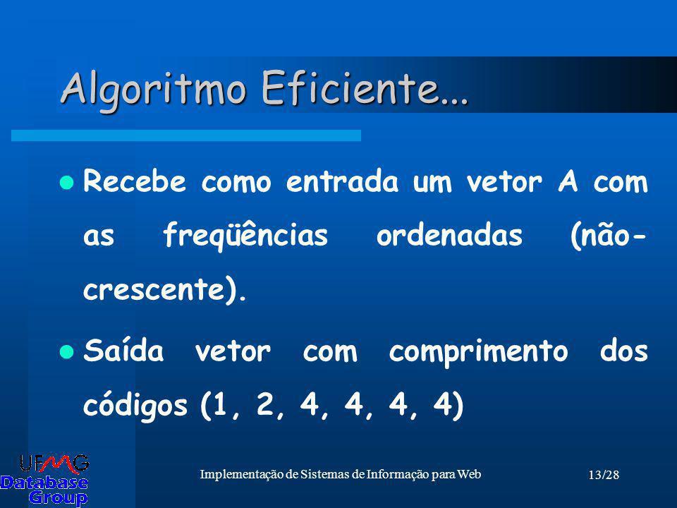13/28 Implementação de Sistemas de Informação para Web Algoritmo Eficiente... Recebe como entrada um vetor A com as freqüências ordenadas (não- cresce