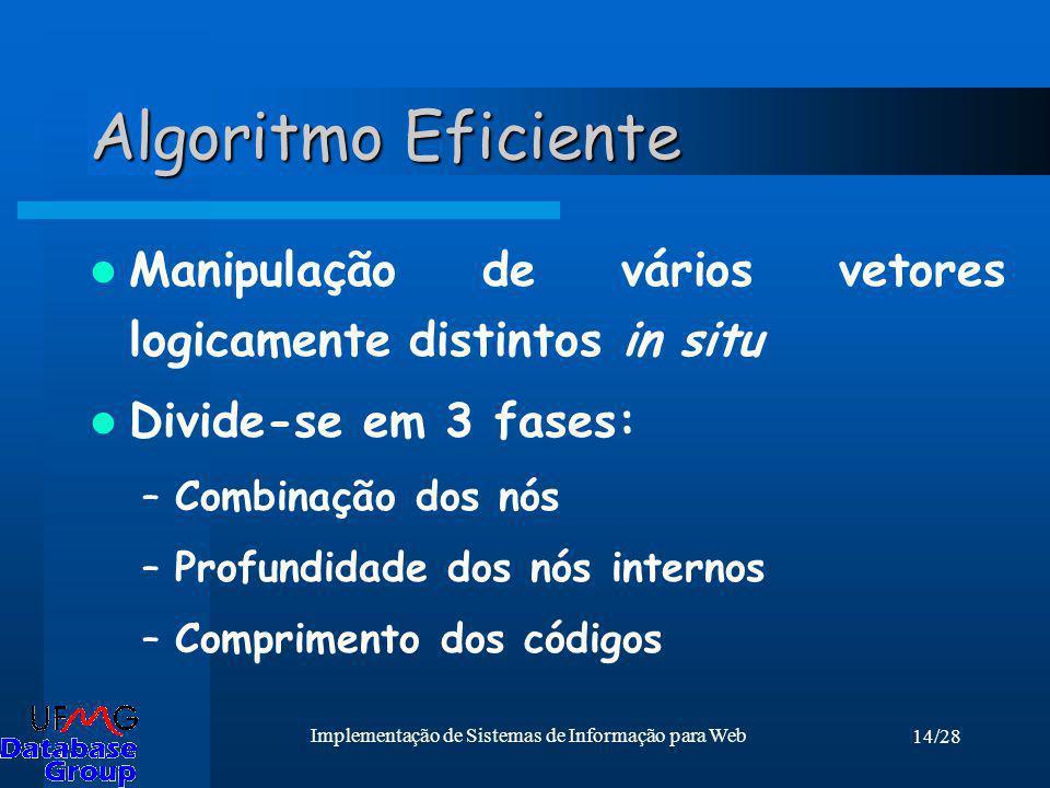 14/28 Implementação de Sistemas de Informação para Web Algoritmo Eficiente Manipulação de vários vetores logicamente distintos in situ Divide-se em 3