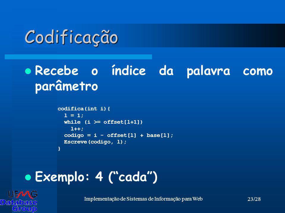 23/28 Implementação de Sistemas de Informação para Web Codificação Recebe o índice da palavra como parâmetro Exemplo: 4 (cada) codifica(int i){ l = 1;