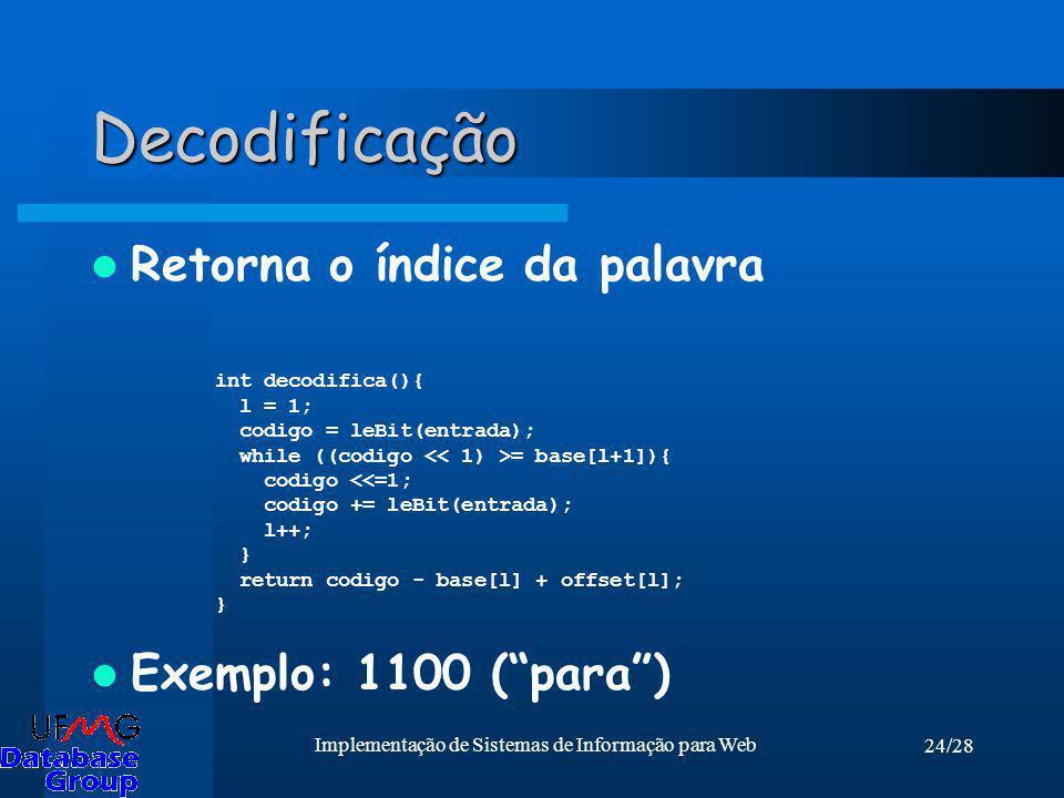 24/28 Implementação de Sistemas de Informação para Web Decodificação Retorna o índice da palavra Exemplo: 1100 (para) int decodifica(){ l = 1; codigo