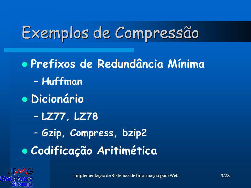 5/28 Implementação de Sistemas de Informação para Web Exemplos de Compressão Prefixos de Redundância Mínima –Huffman Dicionário –LZ77, LZ78 –Gzip, Com