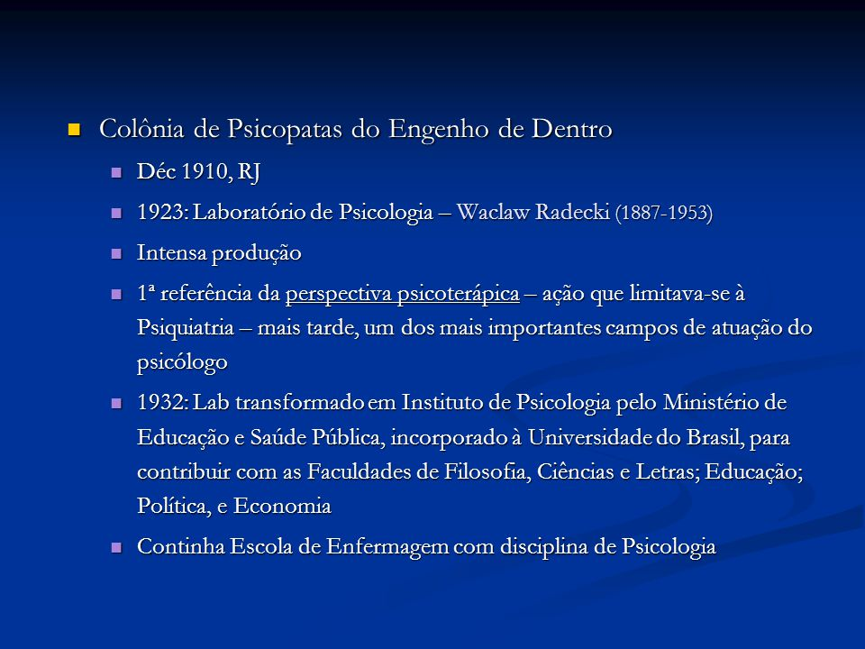 Colônia de Psicopatas do Engenho de Dentro Colônia de Psicopatas do Engenho de Dentro Déc 1910, RJ Déc 1910, RJ 1923: Laboratório de Psicologia – Wacl