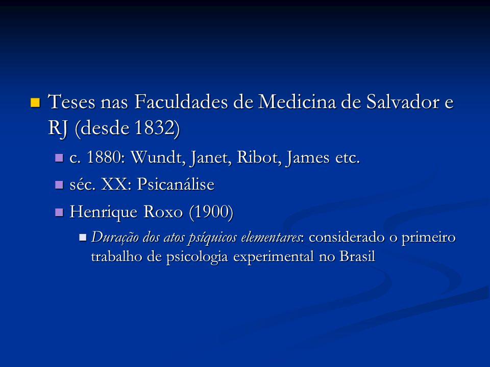 Teses nas Faculdades de Medicina de Salvador e RJ (desde 1832) Teses nas Faculdades de Medicina de Salvador e RJ (desde 1832) c. 1880: Wundt, Janet, R