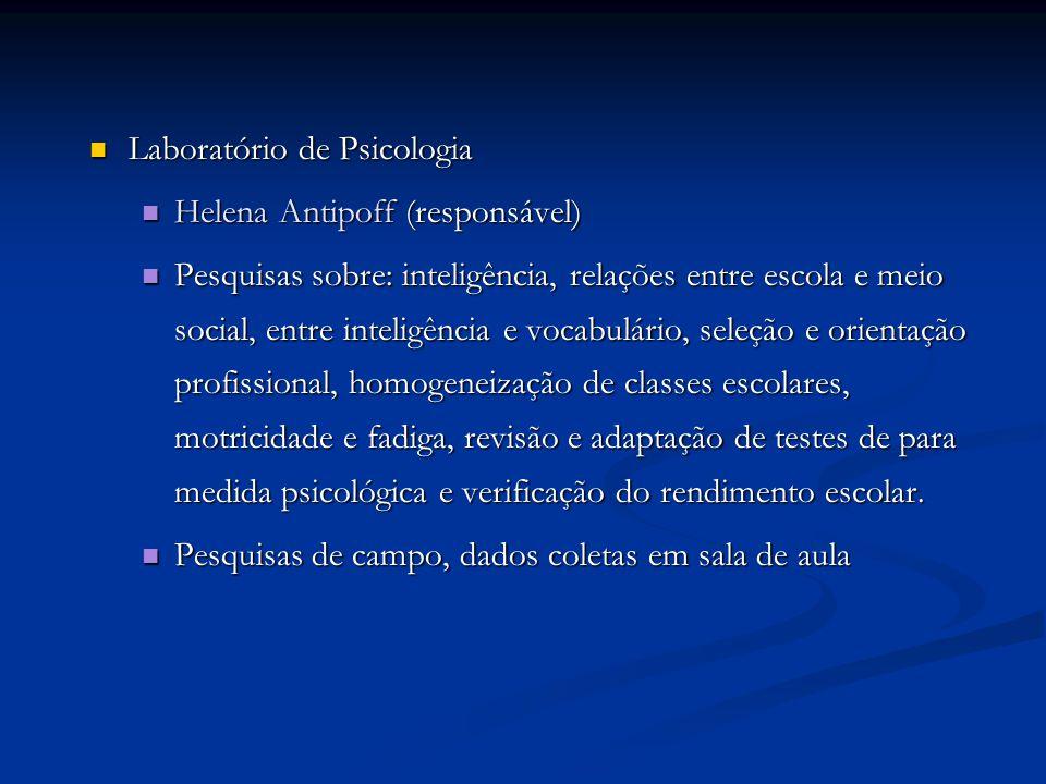 Laboratório de Psicologia Laboratório de Psicologia Helena Antipoff (responsável) Helena Antipoff (responsável) Pesquisas sobre: inteligência, relaçõe