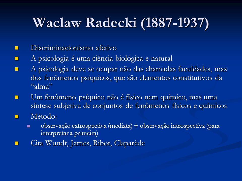 Waclaw Radecki (1887-1937) Discriminacionismo afetivo Discriminacionismo afetivo A psicologia é uma ciência biológica e natural A psicologia é uma ciê
