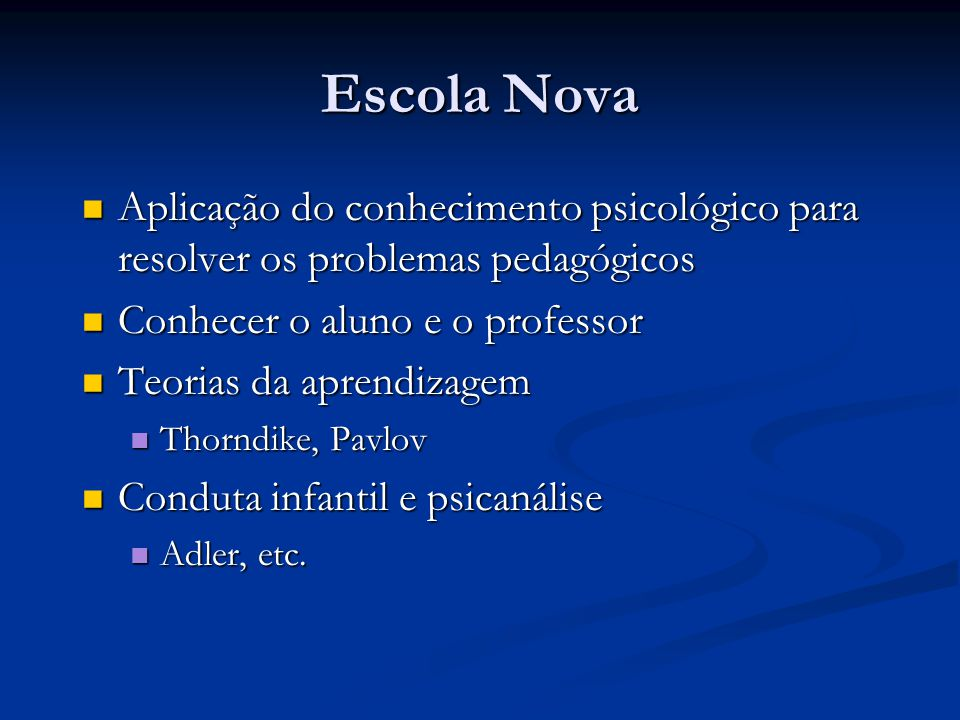 Escola Nova Aplicação do conhecimento psicológico para resolver os problemas pedagógicos Aplicação do conhecimento psicológico para resolver os proble