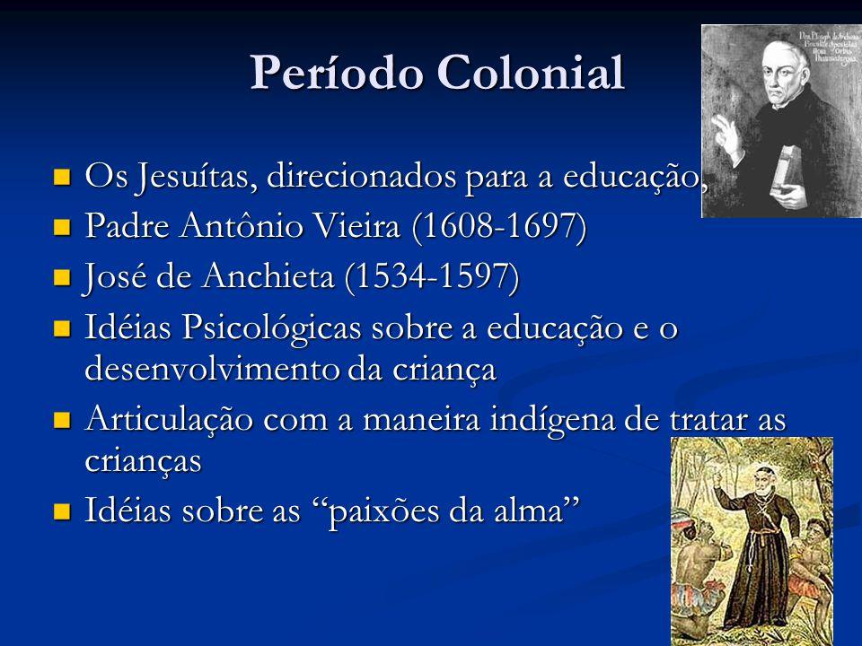 Período Colonial Os Jesuítas, direcionados para a educação, Os Jesuítas, direcionados para a educação, Padre Antônio Vieira (1608-1697) Padre Antônio