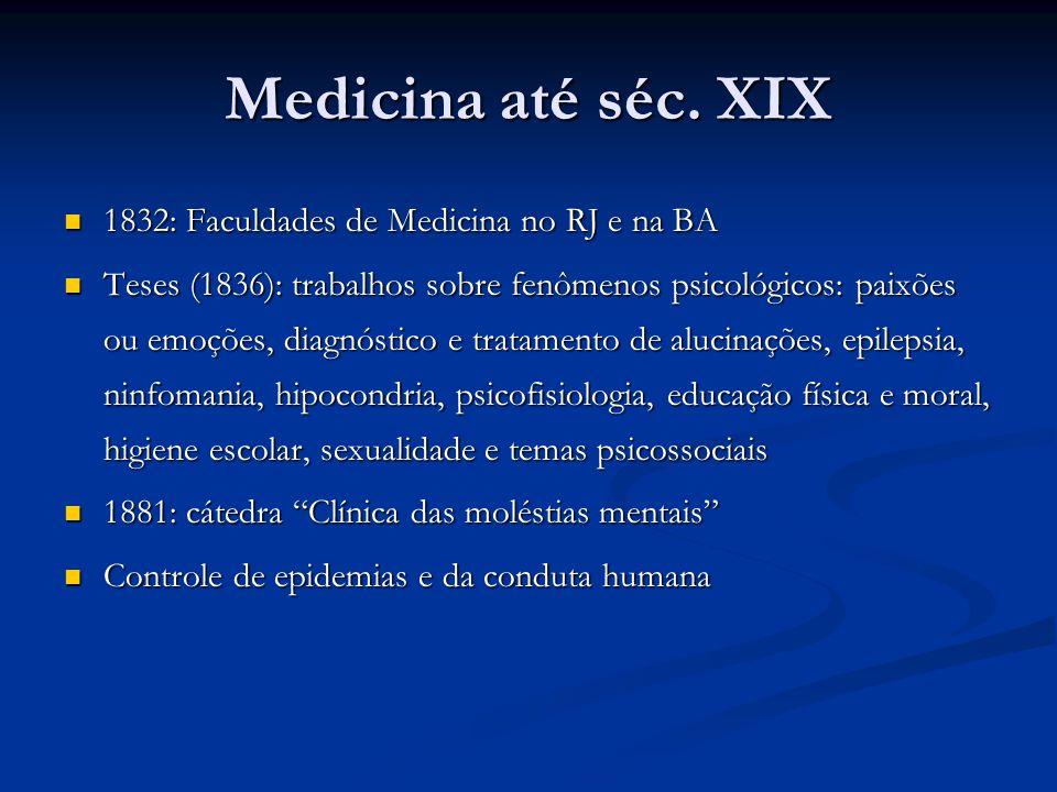 Medicina até séc. XIX 1832: Faculdades de Medicina no RJ e na BA 1832: Faculdades de Medicina no RJ e na BA Teses (1836): trabalhos sobre fenômenos ps