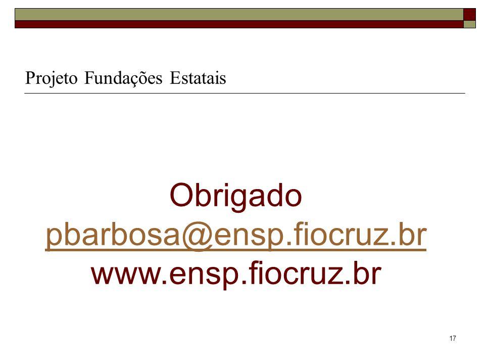 17 Projeto Fundações Estatais Obrigado pbarbosa@ensp.fiocruz.br www.ensp.fiocruz.br