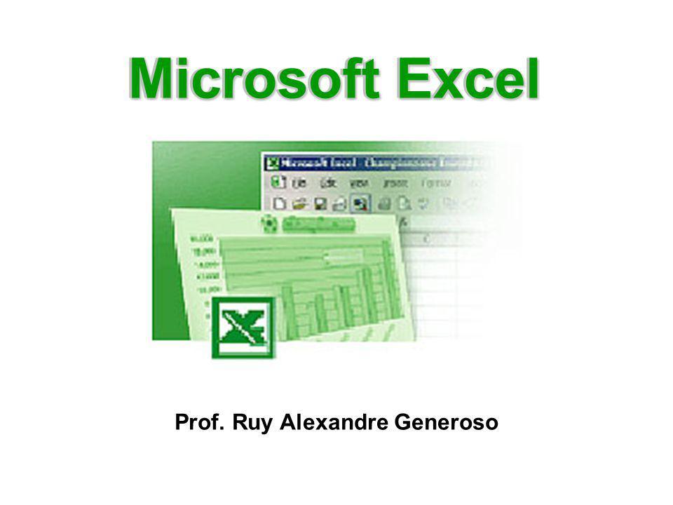 Microsoft Excel Prof. Ruy Alexandre Generoso