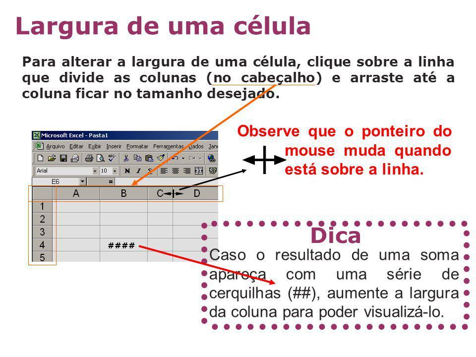 Para alterar a largura de uma célula, clique sobre a linha que divide as colunas (no cabeçalho) e arraste até a coluna ficar no tamanho desejado. Obse