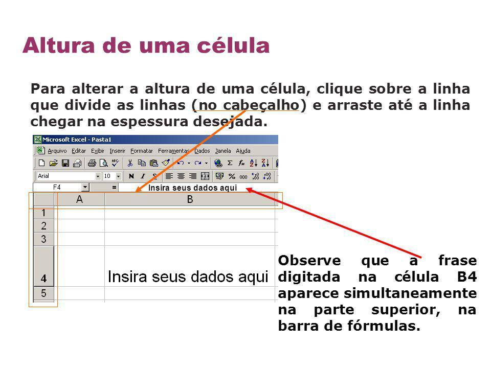 Para alterar a altura de uma célula, clique sobre a linha que divide as linhas (no cabeçalho) e arraste até a linha chegar na espessura desejada. Obse