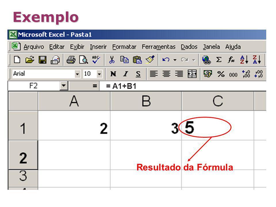 Exemplo = A1+B1 Resultado da Fórmula = A1+B1