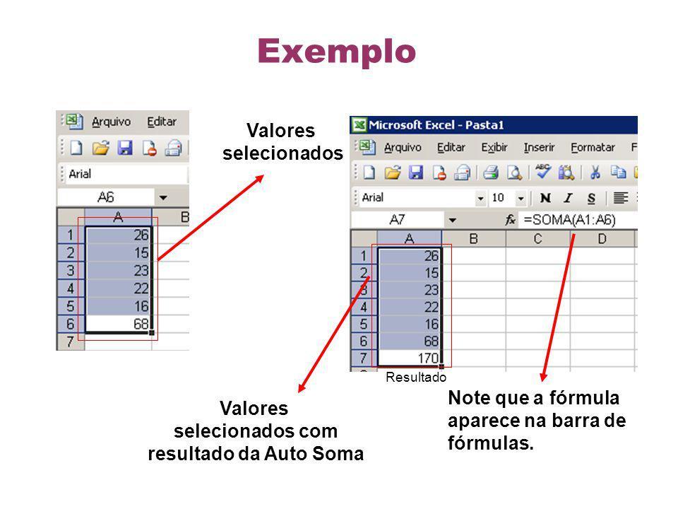 Valores selecionados Valores selecionados com resultado da Auto Soma Note que a fórmula aparece na barra de fórmulas. Resultado Exemplo