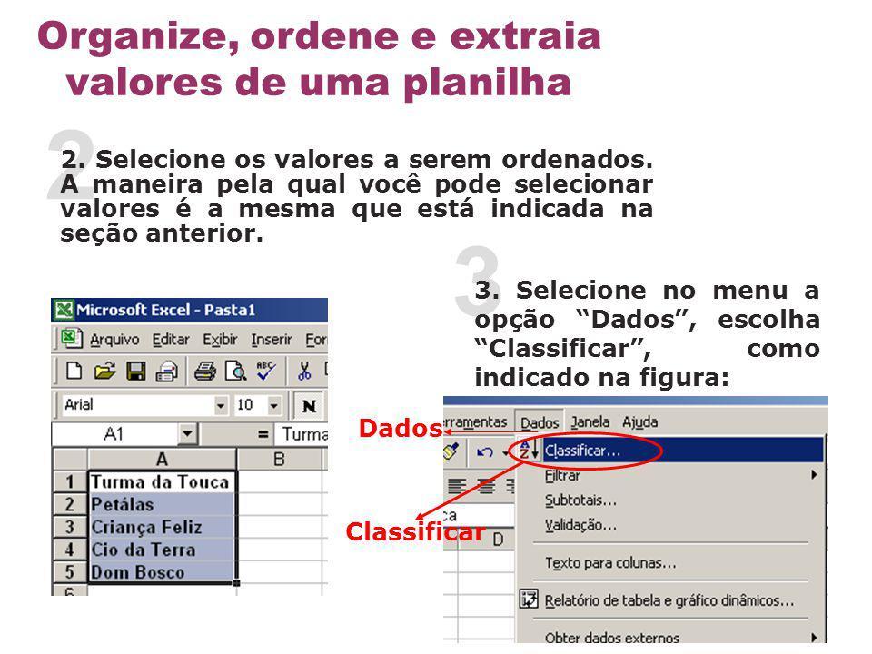 2 2. Selecione os valores a serem ordenados. A maneira pela qual você pode selecionar valores é a mesma que está indicada na seção anterior. 3 3. Sele