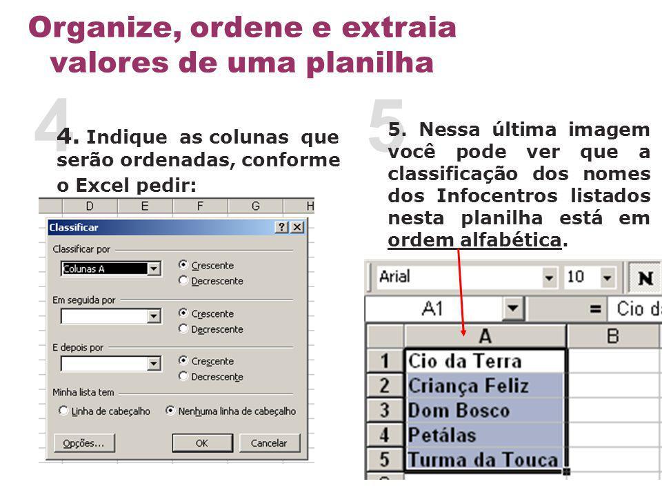 4 4. Indique as colunas que serão ordenadas, conforme o Excel pedir: 5 5. Nessa última imagem você pode ver que a classificação dos nomes dos Infocent