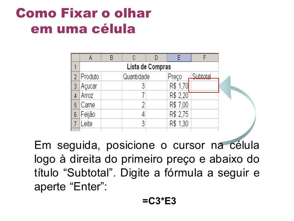 Em seguida, posicione o cursor na célula logo à direita do primeiro preço e abaixo do título Subtotal. Digite a fórmula a seguir e aperte Enter: =C3*E