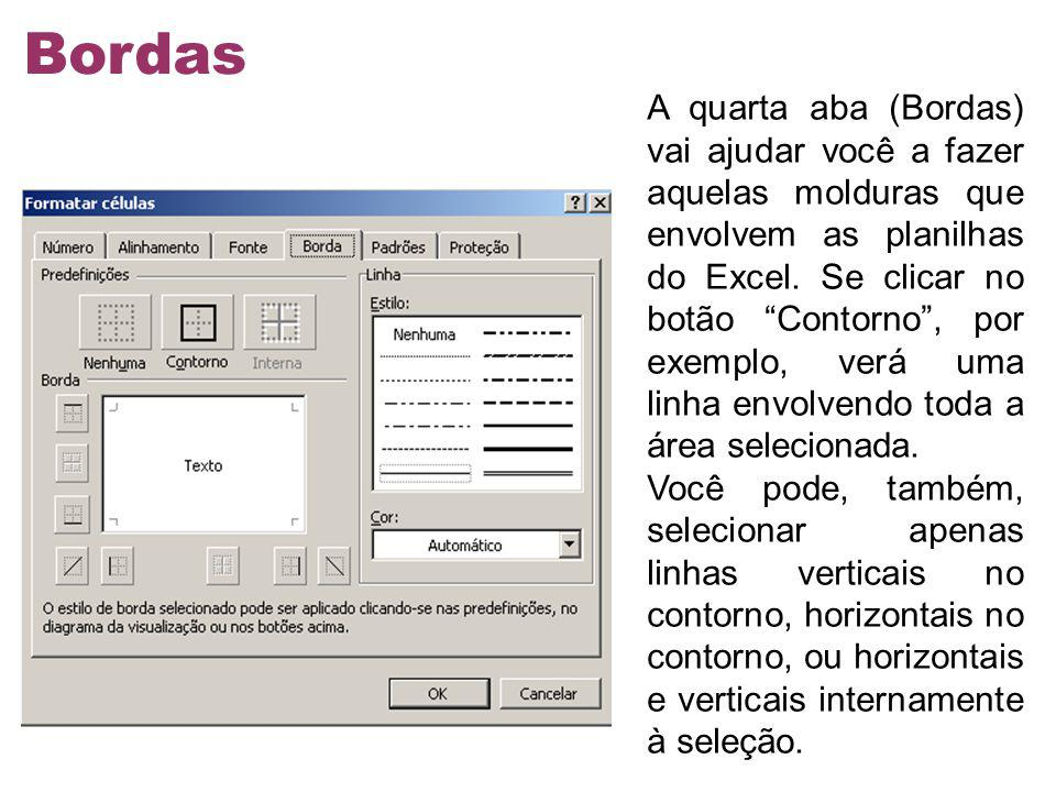 A quarta aba (Bordas) vai ajudar você a fazer aquelas molduras que envolvem as planilhas do Excel. Se clicar no botão Contorno, por exemplo, verá uma