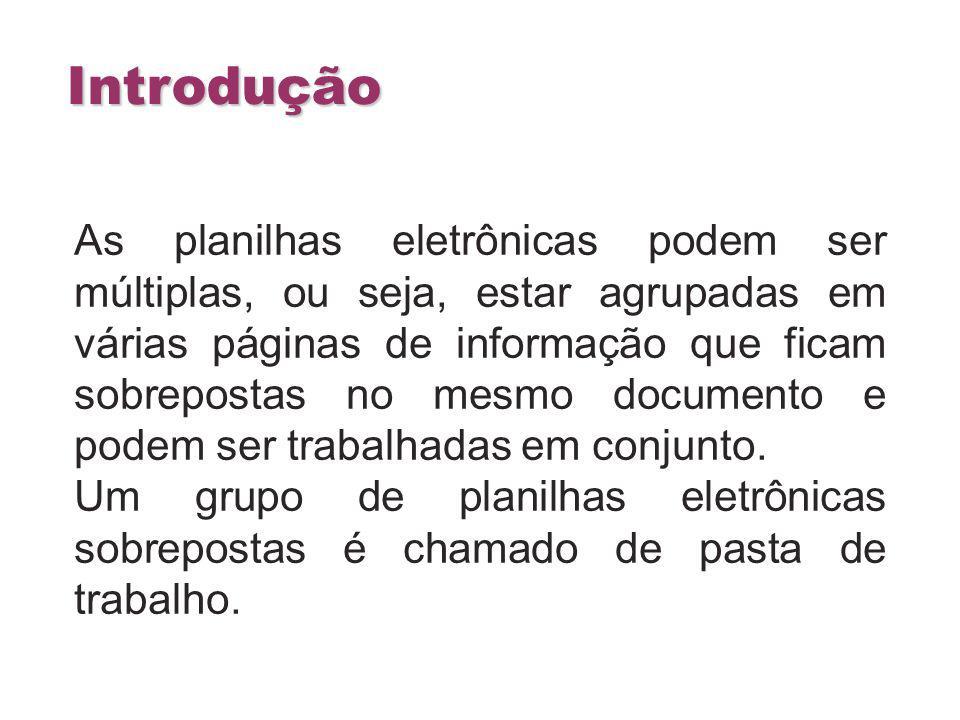 As planilhas eletrônicas podem ser múltiplas, ou seja, estar agrupadas em várias páginas de informação que ficam sobrepostas no mesmo documento e pode