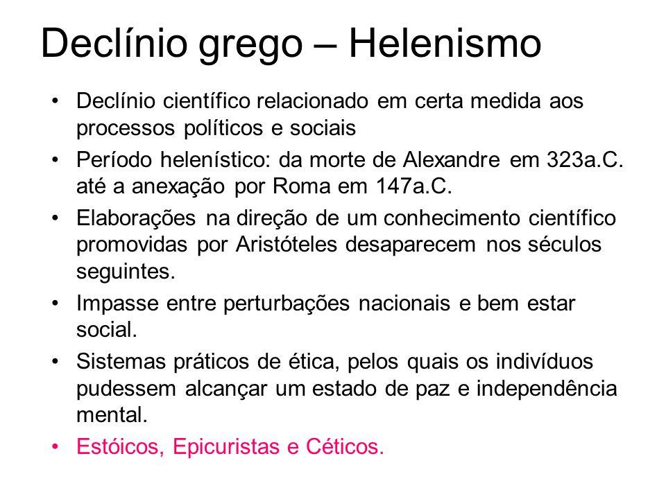Declínio grego – Helenismo Declínio científico relacionado em certa medida aos processos políticos e sociais Período helenístico: da morte de Alexandre em 323a.C.
