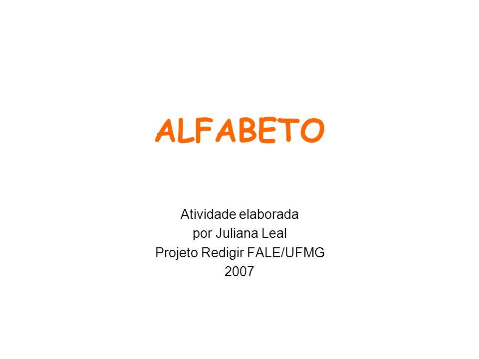 ALFABETO Atividade elaborada por Juliana Leal Projeto Redigir FALE/UFMG 2007