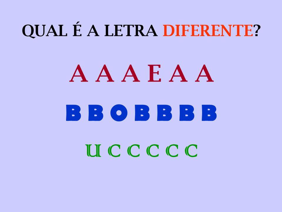 QUAL É A LETRA DIFERENTE? A A A E A A B B O B B B B U C C C C C