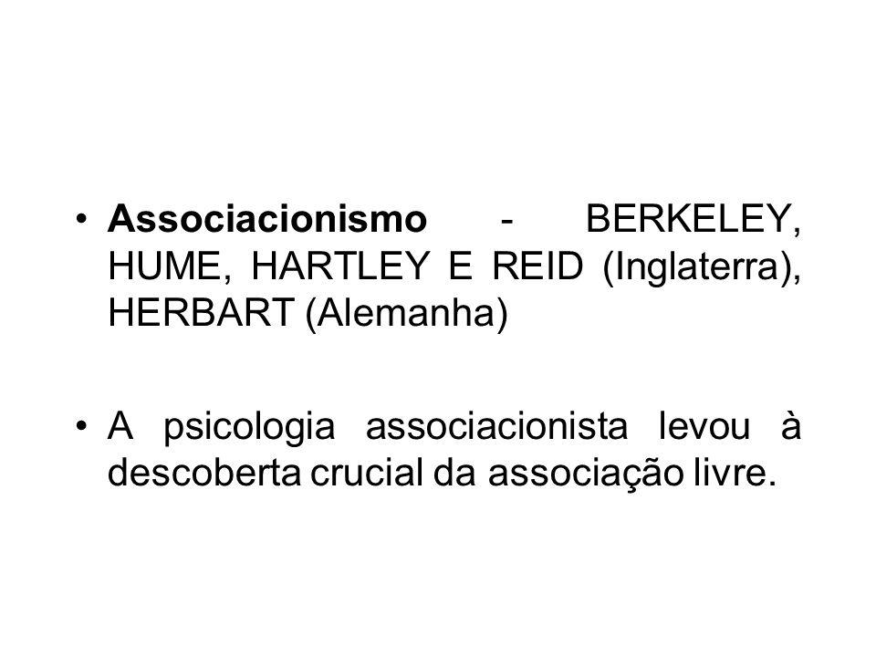 Associacionismo - BERKELEY, HUME, HARTLEY E REID (Inglaterra), HERBART (Alemanha) A psicologia associacionista levou à descoberta crucial da associação livre.