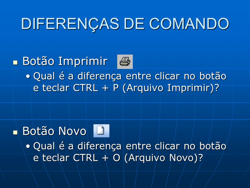 DIFERENÇAS DE COMANDO Botão Imprimir Botão Imprimir Qual é a diferença entre clicar no botão e teclar CTRL + P (Arquivo Imprimir)?Qual é a diferença e