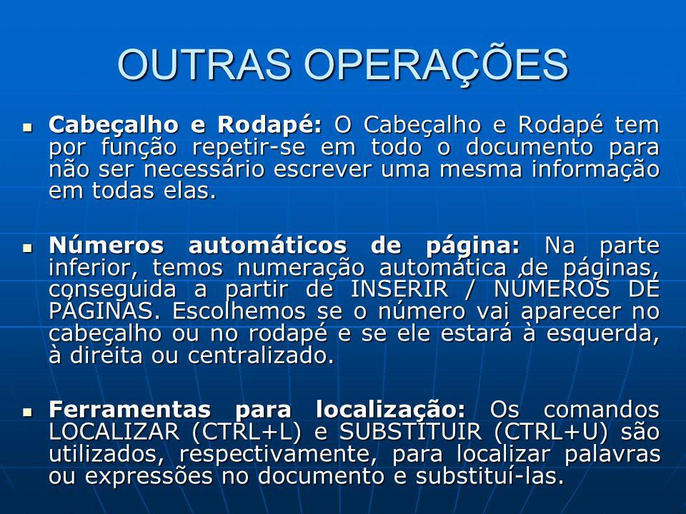 OUTRAS OPERAÇÕES Cabeçalho e Rodapé: O Cabeçalho e Rodapé tem por função repetir-se em todo o documento para não ser necessário escrever uma mesma inf