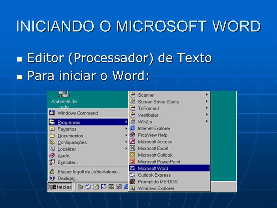 INICIANDO O MICROSOFT WORD Editor (Processador) de Texto Editor (Processador) de Texto Para iniciar o Word: Para iniciar o Word: