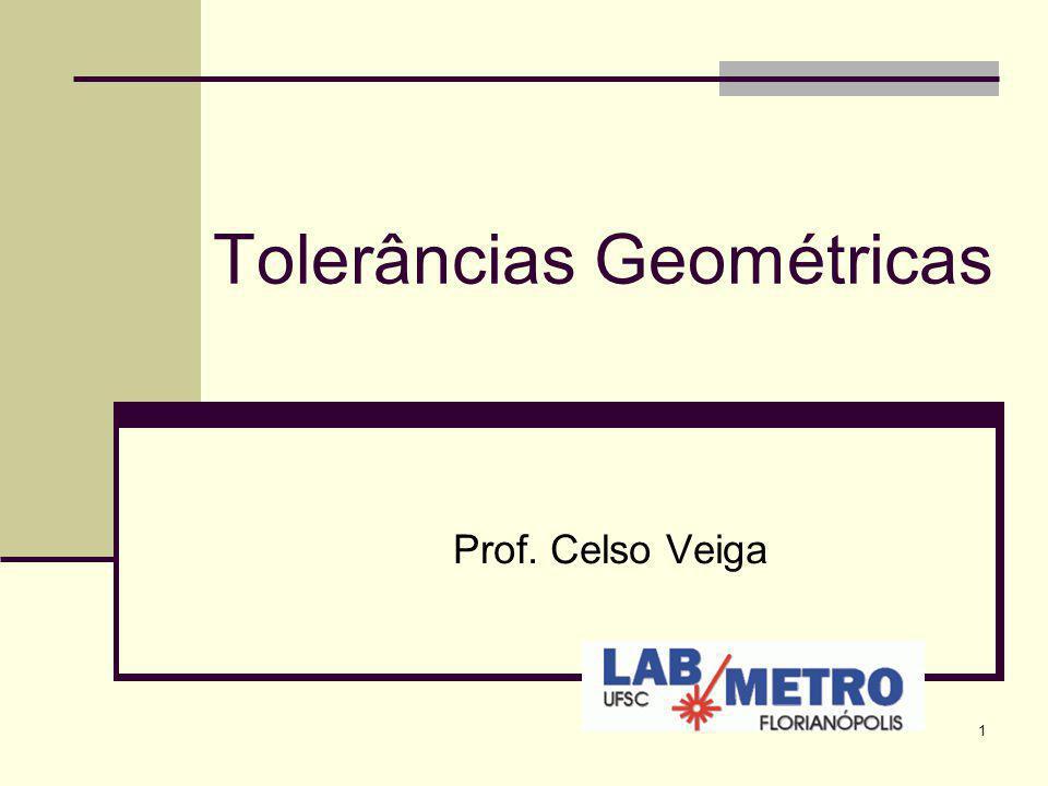1 Tolerâncias Geométricas Prof. Celso Veiga