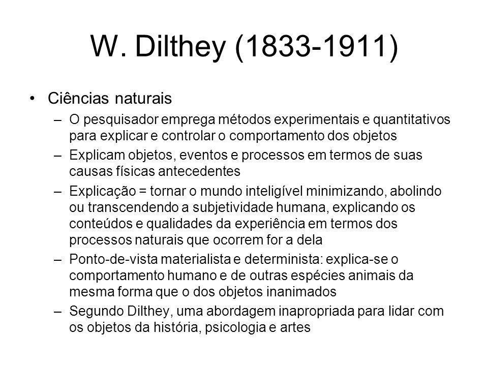 W. Dilthey (1833-1911) Ciências naturais –O pesquisador emprega métodos experimentais e quantitativos para explicar e controlar o comportamento dos ob