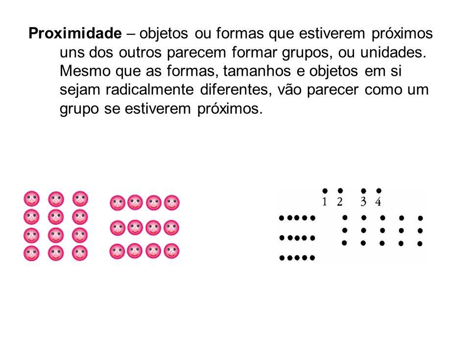 Proximidade – objetos ou formas que estiverem próximos uns dos outros parecem formar grupos, ou unidades. Mesmo que as formas, tamanhos e objetos em s