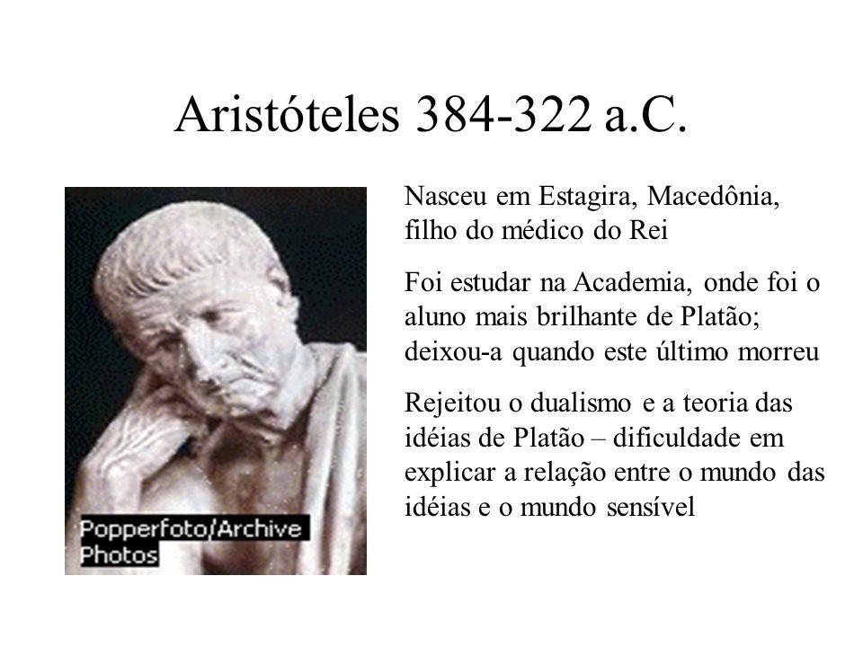 Aristóteles 384-322 a.C.. Nasceu em Estagira, Macedônia, filho do médico do Rei Foi estudar na Academia, onde foi o aluno mais brilhante de Platão; de