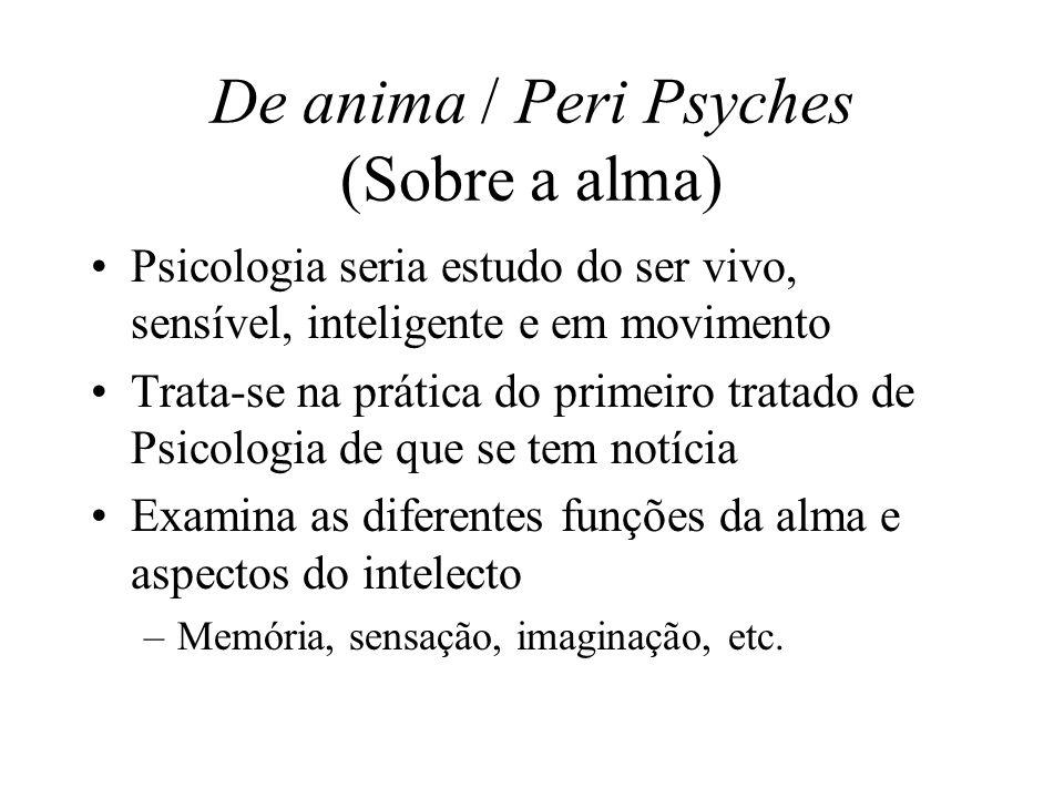 De anima / Peri Psyches (Sobre a alma) Psicologia seria estudo do ser vivo, sensível, inteligente e em movimento Trata-se na prática do primeiro trata