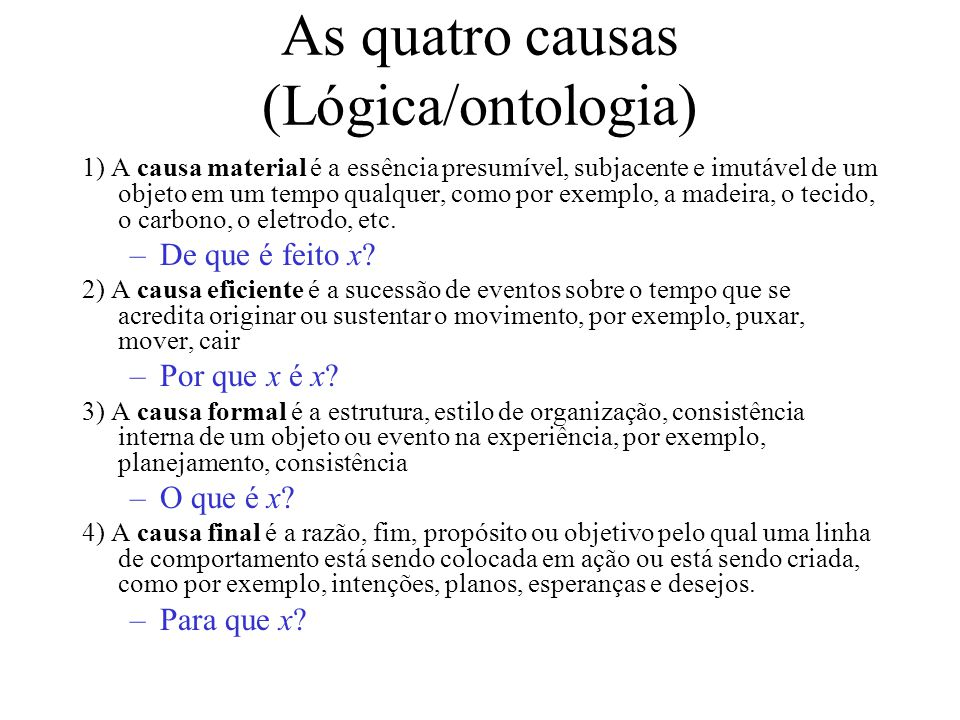 As quatro causas (Lógica/ontologia) 1) A causa material é a essência presumível, subjacente e imutável de um objeto em um tempo qualquer, como por exe