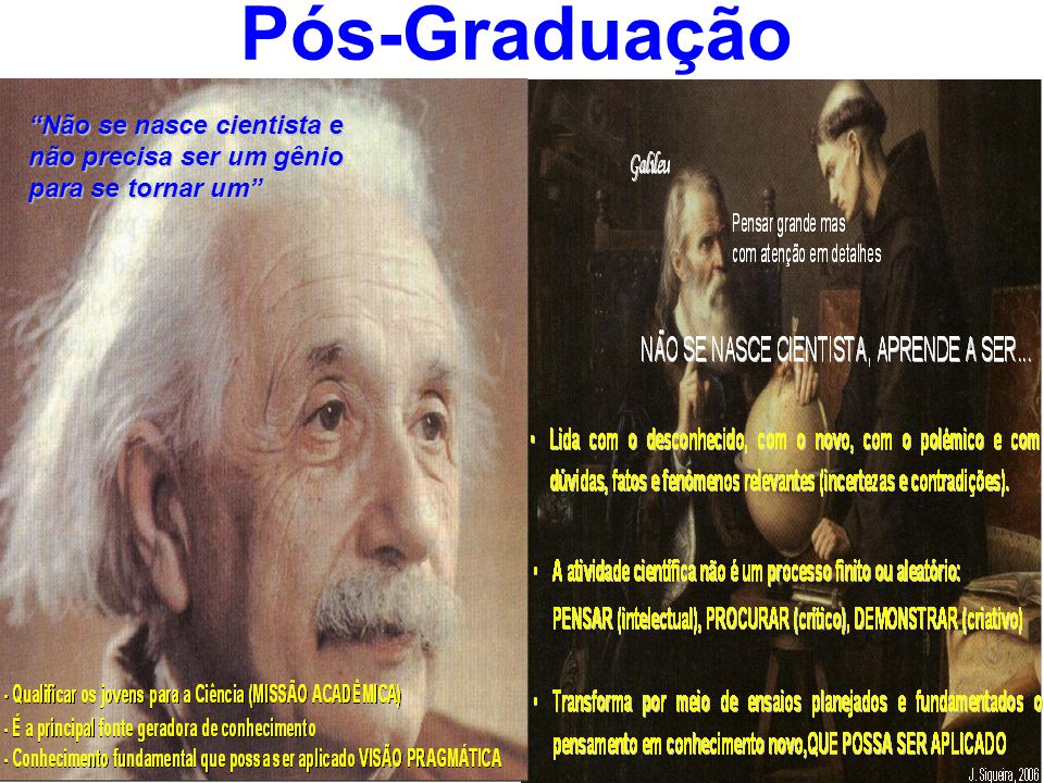 Pós-Graduação Não se nasce cientista e não precisa ser um gênio para se tornar um