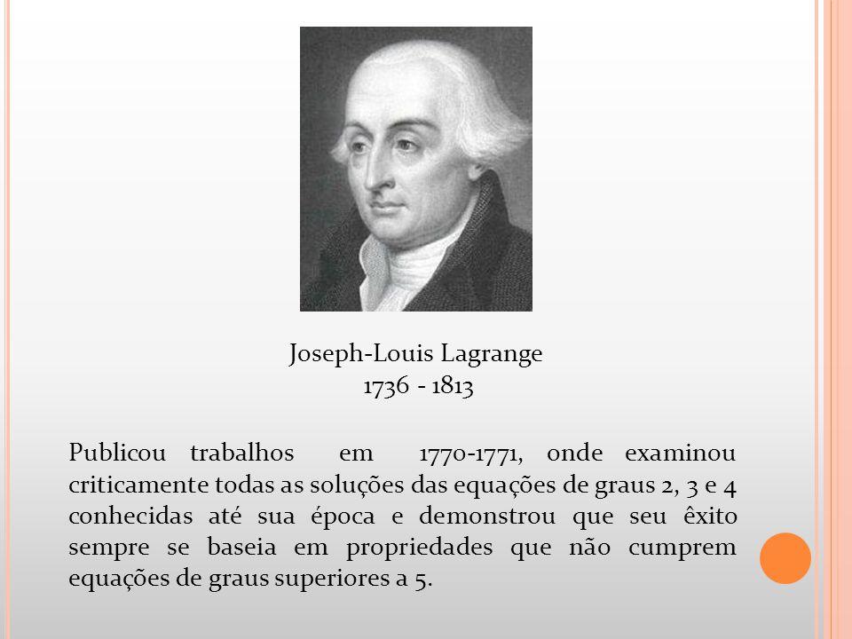 Publicou trabalhos em 1770-1771, onde examinou criticamente todas as soluções das equações de graus 2, 3 e 4 conhecidas até sua época e demonstrou que